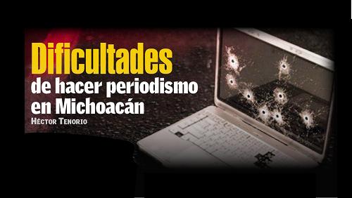 Las dificultades de hacer periodismo en Michoacán