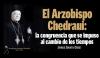 El Arzobispo Chedraoui: la congruencia que se impuso al cambio de los tiempos