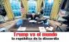 TRUMP vs el mundo  la república de la discordia