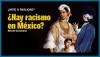 ¿MITO O REALIDAD?: ¿Hay racismo en México?
