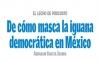 EL LECHO DE PROCUSTO  De cómo masca la iguana democrática en México