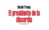 Trump: El presidente de la discordia