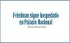 Friedman sigue hospedado en Palacio Nacional