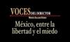 VOCES DEL DIRECTOR México, entre la libertad y el miedo