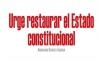 Urge restaurar el Estado constitucional
