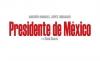 ANDRÉS MANUEL LÓPEZ OBRADOR Presidente de México