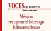 VOCES DEL DIRECTOR México: Recuperar el liderazgo latinoamericano