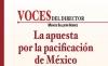 VOCES DEL DIRECTOR La apuesta por la pacificación de México