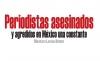 Periodistas asesinados y agredidos en México una constante
