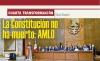 CUARTA TRANSFORMACIÓN La Constitución no ha muerto: AMLO