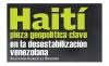 Haití, pieza geopolítica clave en la desestabilización venezolana