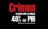 Crimen organizado produce 40% del PIB en México