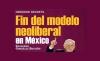 Fin del modelo neoliberal en México