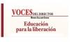 VOCES DEL DIRECTOR Educación para la liberación