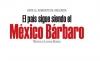 ANTE EL AUMENTO DE VIOLENCIA El país sigue siendo el México Bárbaro