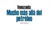 Venezuela: Mucho más allá del petróleo