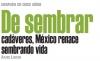 DESPUÉS DE DOCE AÑOS De sembrar cadáveres, México renace sembrando vida