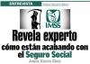 ENTREVISTA / Revela experto cómo están acabando con el seguro social