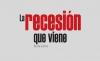 La recesión que viene