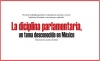 La disciplina parlamentaria,un tema desconocido en México