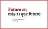Futuro 21; más 21 que futuro