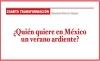 CUARTA TRANSFORMACIÓN ¿Quién quiere en México un verano ardiente?
