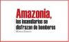 Amazonia, los incendiarios se disfrazan de bomberos