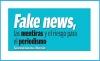 Fake News, las mentiras y el riesgo para el periodismo