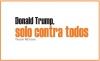 Donald Trump, solo contra todos