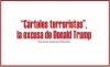 """Cárteles terroristas"", la amenaza de Donald Trump"