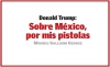 Donald Trump: Sobre México, por mis pistolas