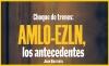 Choque de trenes: AMLO-EZLN, los antecedentes