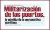 EL CONFLICTO POR LA Militarización de los puertos, la pérdida de la perspectiva marítima