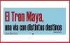 El Tren Maya, una vía con distintos destinos (TERCERA PARTE)