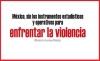 México, sin los instrumentos estadísticos y operativos para enfrentar la violencia