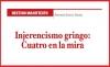DESTINO MANIFIESTO Injerencismo gringo: Cuatro en la mira