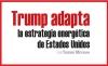 Trump adapta la estrategia energética de Estados Unidos