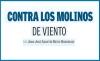 CONTRA LOS MOLINOS DE VIENTO