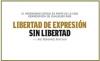 LIBERTAD DE EXPRESIÓN SIN LIBERTAD