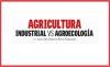 AGRICULTURA INDUSTRIAL VS AGROECOLOGÍA