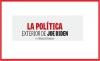 LA POLÍTICA EXTERIOR DE JOE BIDEN