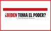¿BIDEN TOMA EL PODER?