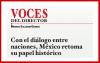 VOCES DEL DIRECTOR Con el diálogo entre naciones, México retoma su papel histórico