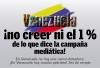 Venezuela: ¡no creer ni el 1 % de lo que dice la campaña mediática!