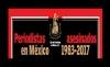 PERIODISTAS ASESINADOS EN MÉXICO 1983-2017