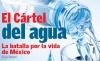 El cártel del agua / La batalla por el futuro del agua en México