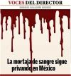 VOCES DEL DIRECTOR / La mortaja de sangre sigue privando en México