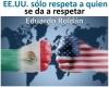 EE.UU. sólo respeta a quien se da a respetar