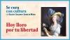 Se cura con cultura: Hoy lloro por tu libertad