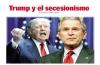 Trump y el secesionismo